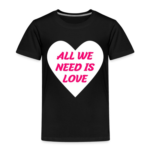 All we need is Love - Kinder Premium T-Shirt