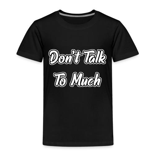 Don't Talk To Much - Kinder Premium T-Shirt