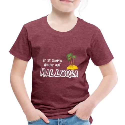 Mallorca, lebe! Er ist schon wieder auf Mallorca - Kinder Premium T-Shirt