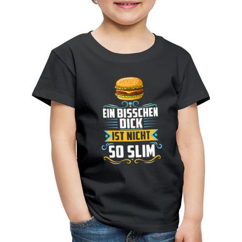 Ein bisschen dick ist nicht so Slim - Burger - Kinder Premium T-Shirt