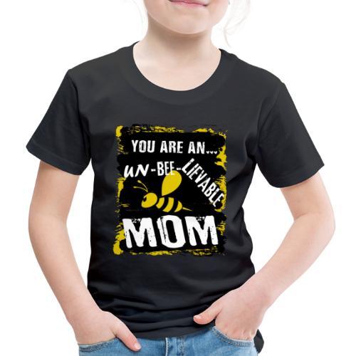 you re a un BEE Lievable mom - Kinder Premium T-Shirt