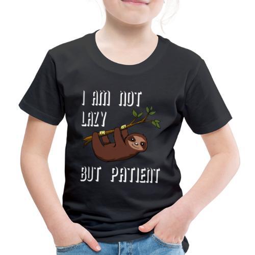 SLOOTH: I AM NOT LAZY BUT PATIENT - Kinder Premium T-Shirt