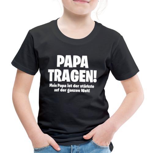Papa tragen Geschenk Geburt, Taufe, Geburtstag - Kinder Premium T-Shirt