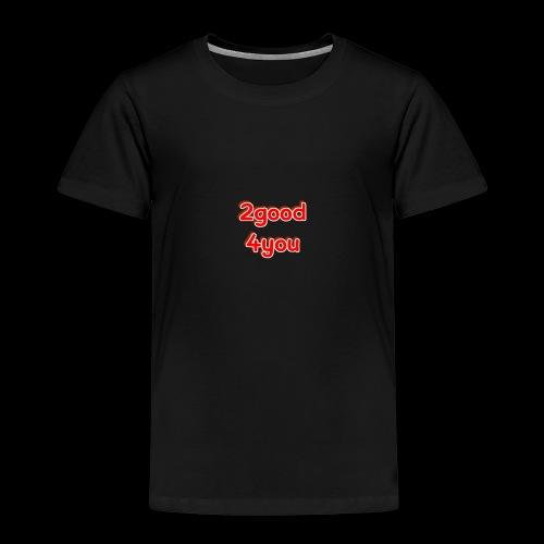 2good 4you - Kinder Premium T-Shirt