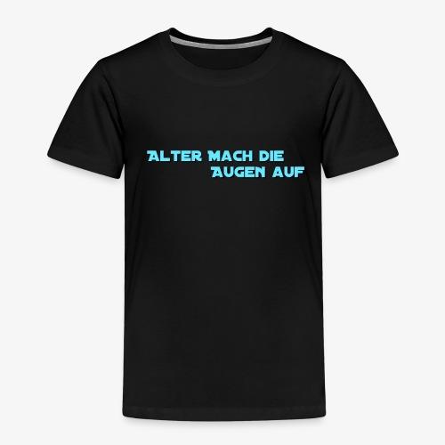 Alter mach die augen auf - Kinder Premium T-Shirt