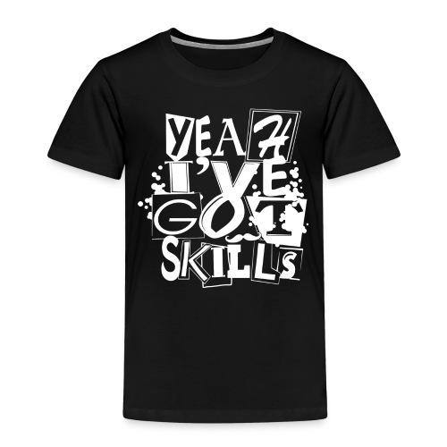 Yeah I ve got skills lite - Kids' Premium T-Shirt