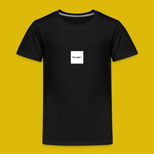 OU PAS - T-shirt Premium Enfant