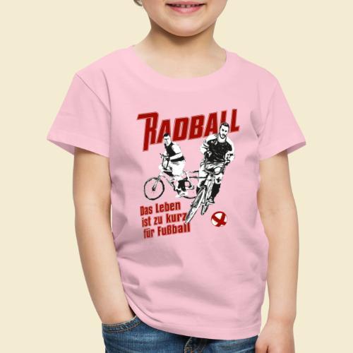 Radball | Das Leben ist zu kurz für Fußball - Kinder Premium T-Shirt
