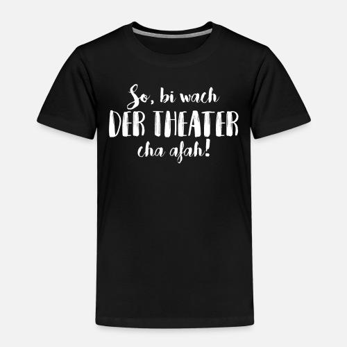 BI WACH, DER THEATER CHA AFAH! - Kinder Premium T-Shirt