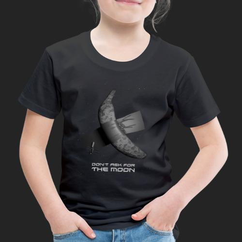 Don't ask for the moon - T-shirt Premium Enfant
