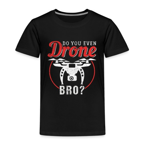 Do You Even Drone Bro? - Kinder Premium T-Shirt
