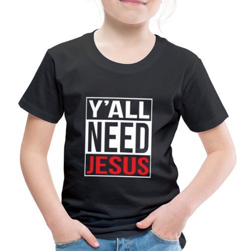 Y'all need Jesus - christian faith - Kinder Premium T-Shirt