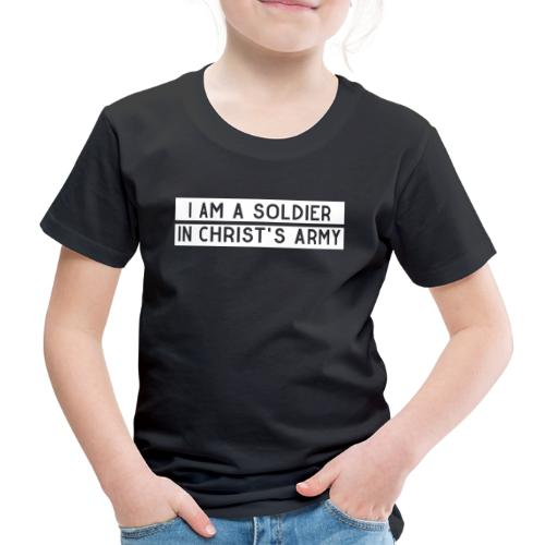 I am a soldier in Jesus Christ's army - Kinder Premium T-Shirt