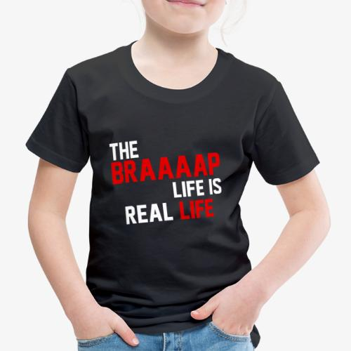 The Braaaap life is real life - T-shirt Premium Enfant