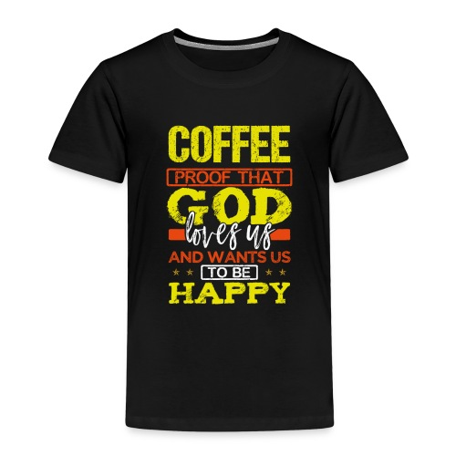 Coffee Lover Gift Coffee Proof that God Loves Us - Kids' Premium T-Shirt