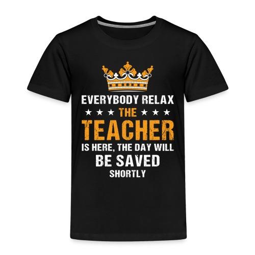 Everybody Relax The Teacher Is Here - Kids' Premium T-Shirt