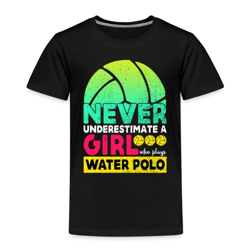 Never Underestimate A Girl Who Plays Water Polo - Kids' Premium T-Shirt