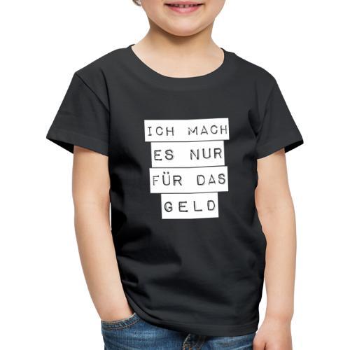 Ich mach es nur für das Geld weiss - Kinder Premium T-Shirt