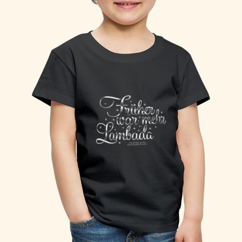 Früher war mehr Lambada - Kinder Premium T-Shirt