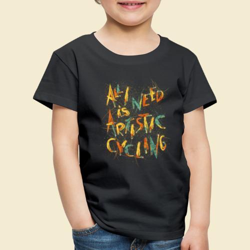 Kunstrad   All I need is Artistic Cycling - Kinder Premium T-Shirt