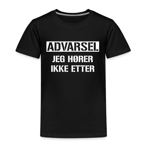 Advarsel Jeg hører ikke etter kts - Premium T-skjorte for barn