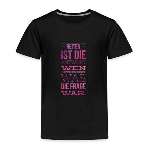 Reiten Ist Die Antwort Geschenkidee - Kinder Premium T-Shirt