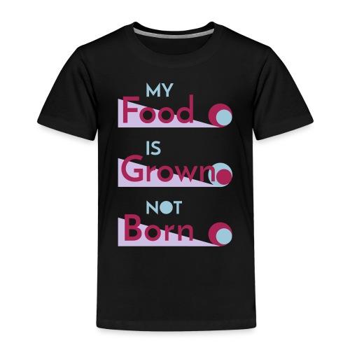 My Food Is Grown - Kids' Premium T-Shirt