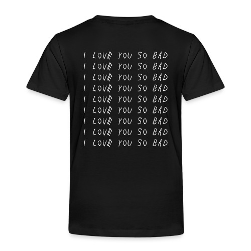I love you so bad - T-shirt Premium Enfant