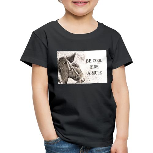 Be Cool Ride A Mule - Kinder Premium T-Shirt