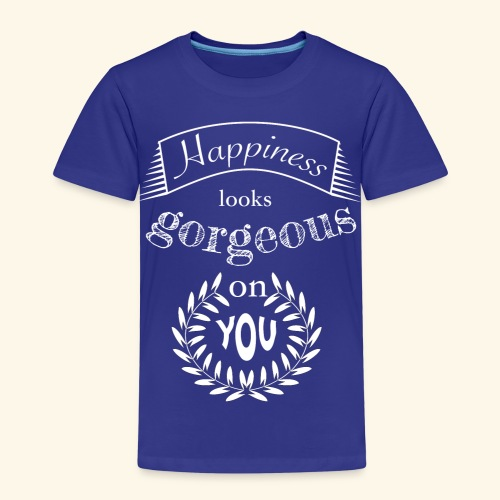 Happiness looks gorgeous on you - Kinder Premium T-Shirt