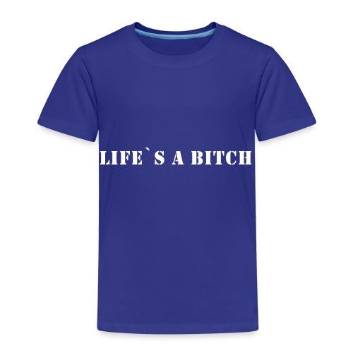 Lifes a bitch - Kinder Premium T-Shirt