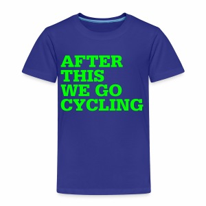 After this we go cycling - Kinder Premium T-Shirt