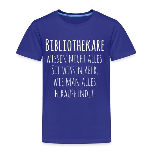 Bibliothekare wissen nicht alles - Schrift weiß - Kinder Premium T-Shirt