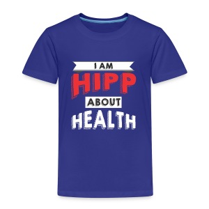 I am HIPP about Health 2 - Kids' Premium T-Shirt