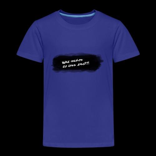 Was machen die denn sonst?! - Kinder Premium T-Shirt