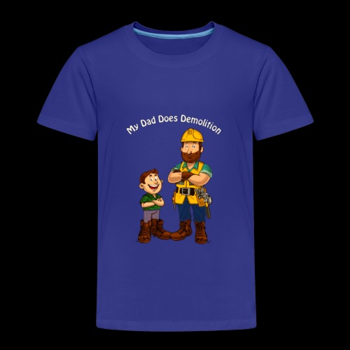 My Dad Does Demolition - Kids' Premium T-Shirt