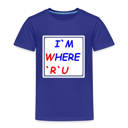 I am here, where are you - Kinder Premium T-Shirt