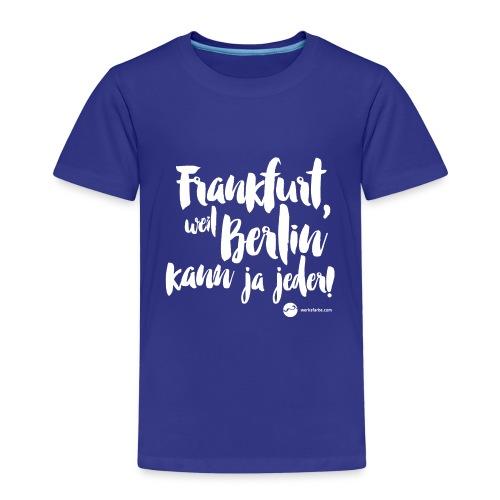 Frankfurt, weil Berlin kann ja jeder! - Kinder Premium T-Shirt