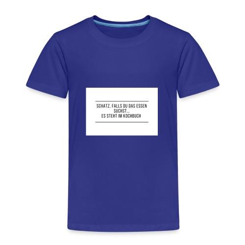 Schatz falls du das Essen suchst es steht im ko - Kinder Premium T-Shirt