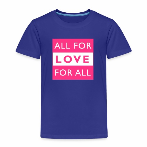 ALL FOR LOVE, LOVE FOR ALL - Kinder Premium T-Shirt