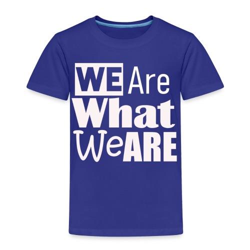 We Are what we are - wir sind, wer wir sind - Kinder Premium T-Shirt