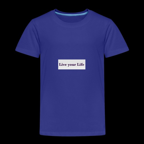 Live your Life - Kinder Premium T-Shirt