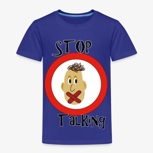 Stop Talking - Kinder Premium T-Shirt