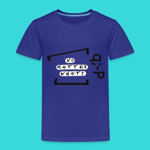 No matter what! q;-P - Kinder Premium T-Shirt