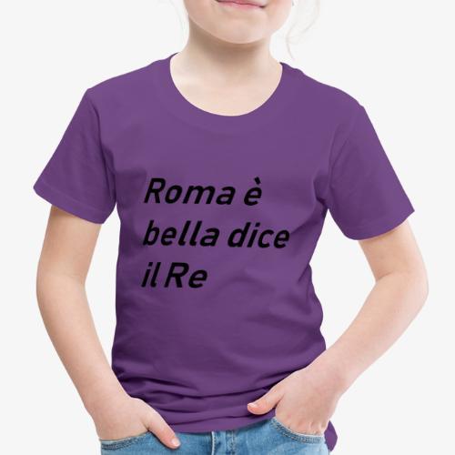 ROMA è bella dice il RE - Maglietta Premium per bambini