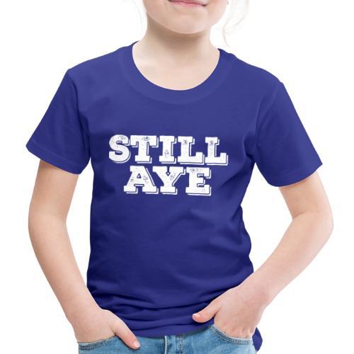 Still Aye - Kids' Premium T-Shirt