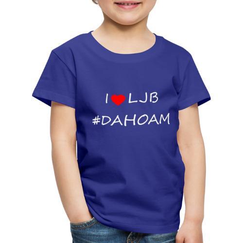 I ❤️ LJB #DAHOAM - Kinder Premium T-Shirt