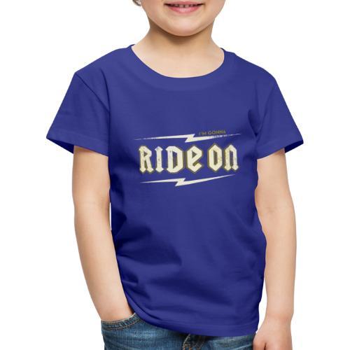Ride On - Kinder Premium T-Shirt