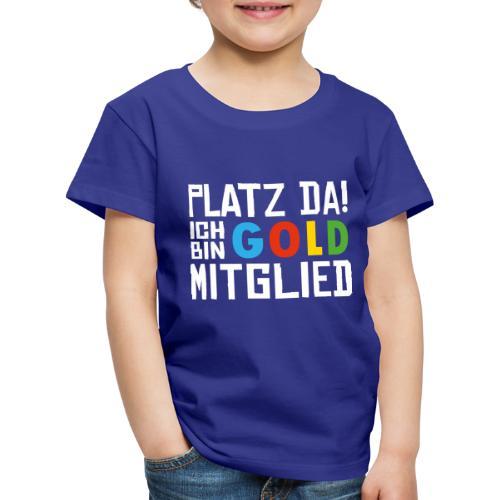 SuK - Platz Da! Ich bin GOLD Mitglied - Kinder Premium T-Shirt