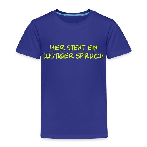Hier steht ein lustiger Spruch - Kinder Premium T-Shirt